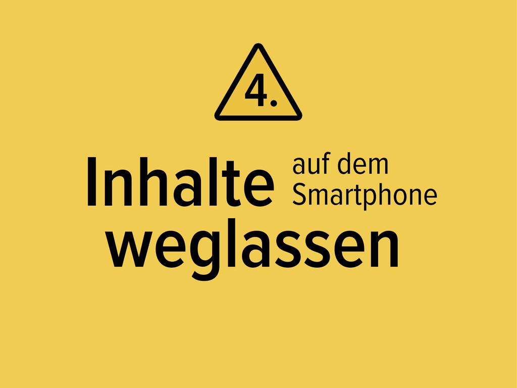 Inhalte weglassen 4. auf dem Smartphone