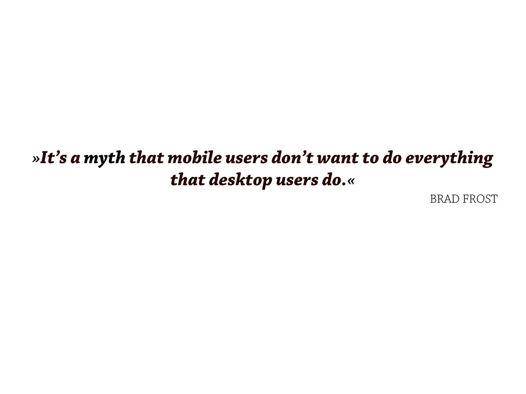 »It's a myth that mobile users don't want to do...