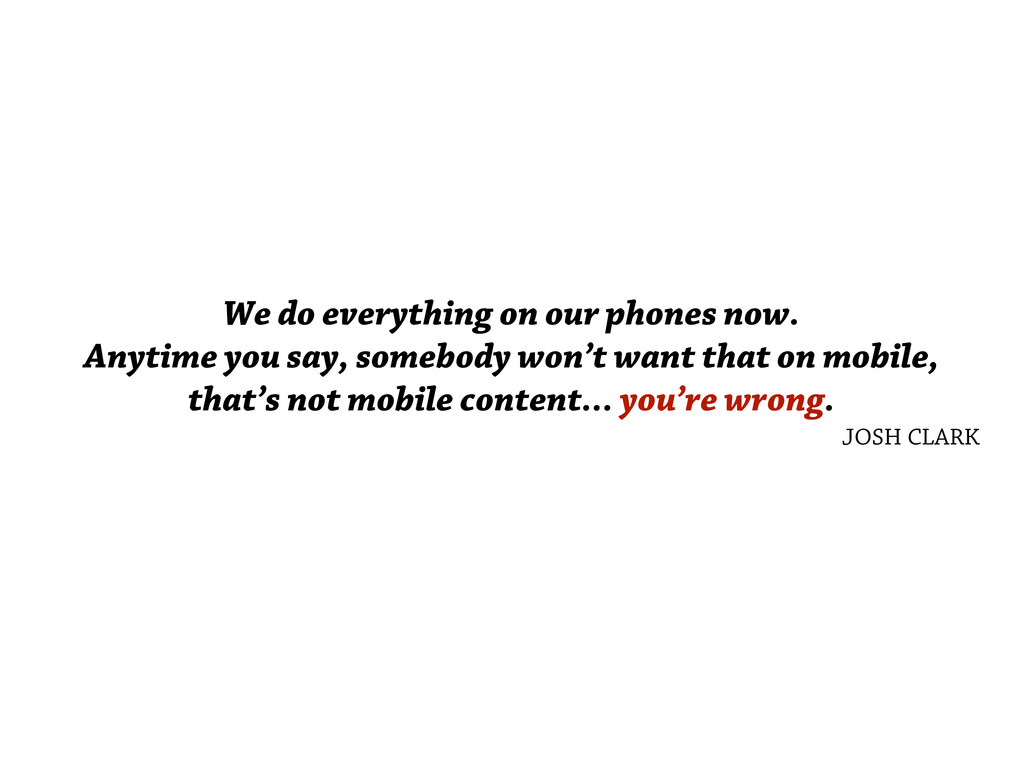 We do everything on our phones now. Anytime you...