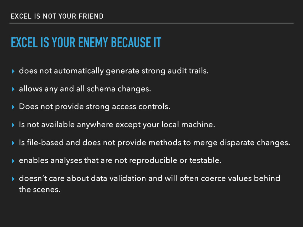 EXCEL IS NOT YOUR FRIEND EXCEL IS YOUR ENEMY BE...