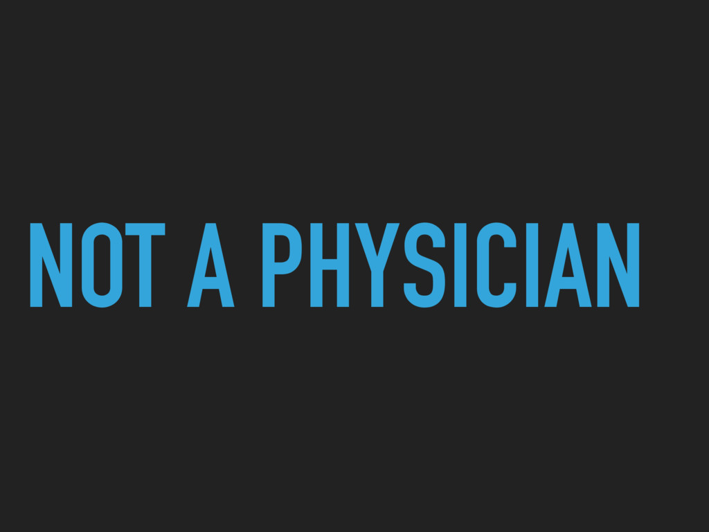 NOT A PHYSICIAN