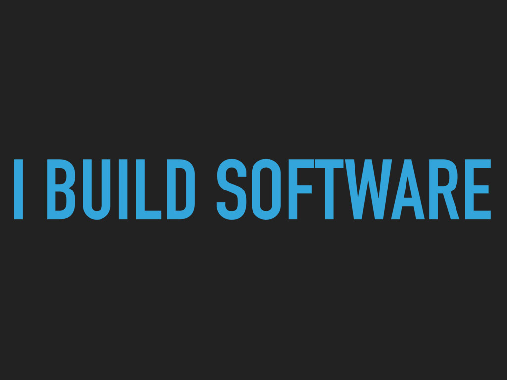 I BUILD SOFTWARE