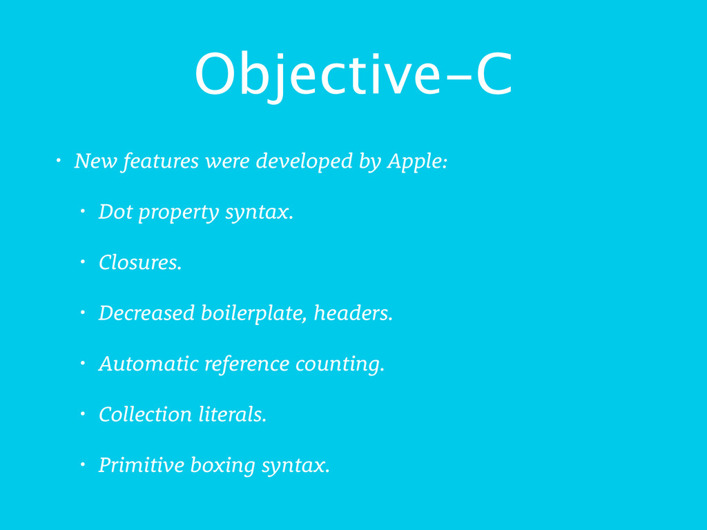 Objective-C • New features were developed by Ap...