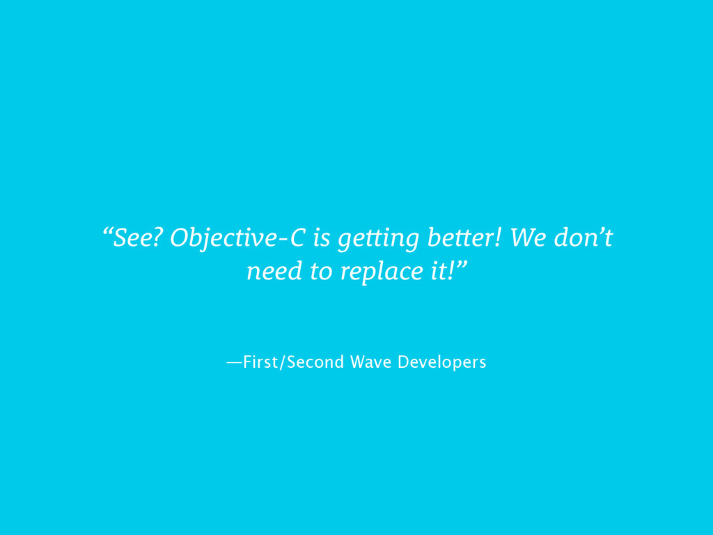 """See? Objective-C is getting better! We don't n..."