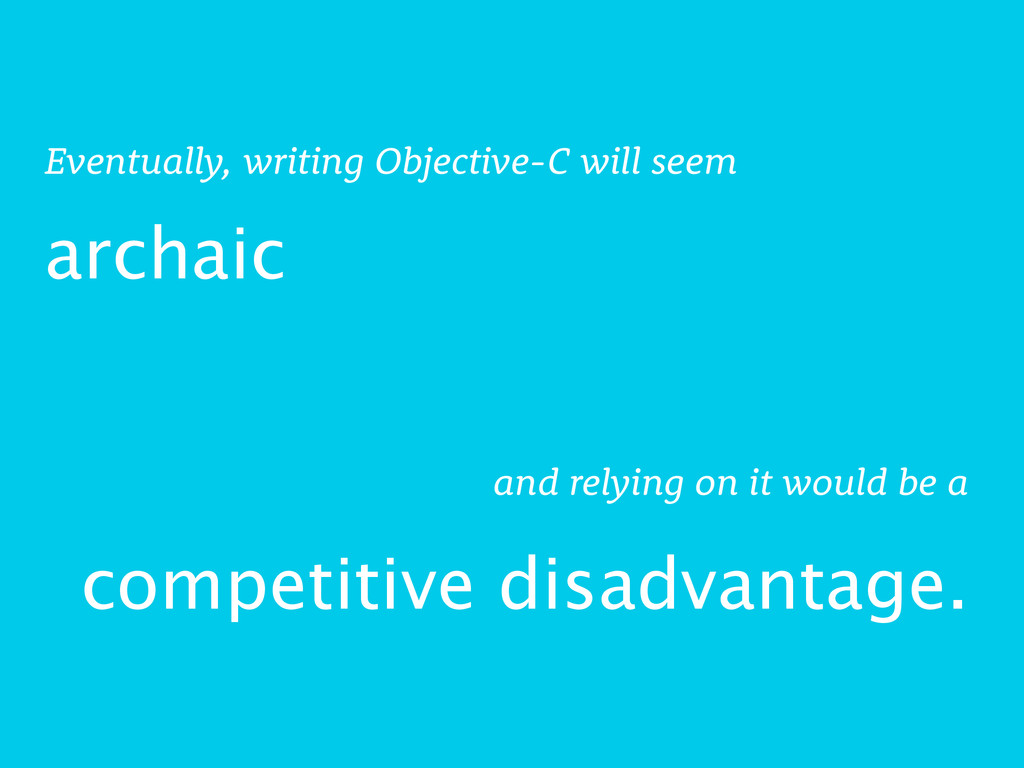 archaic Eventually, writing Objective-C will se...