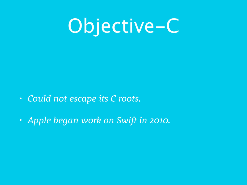 Objective-C • Could not escape its C roots. • A...