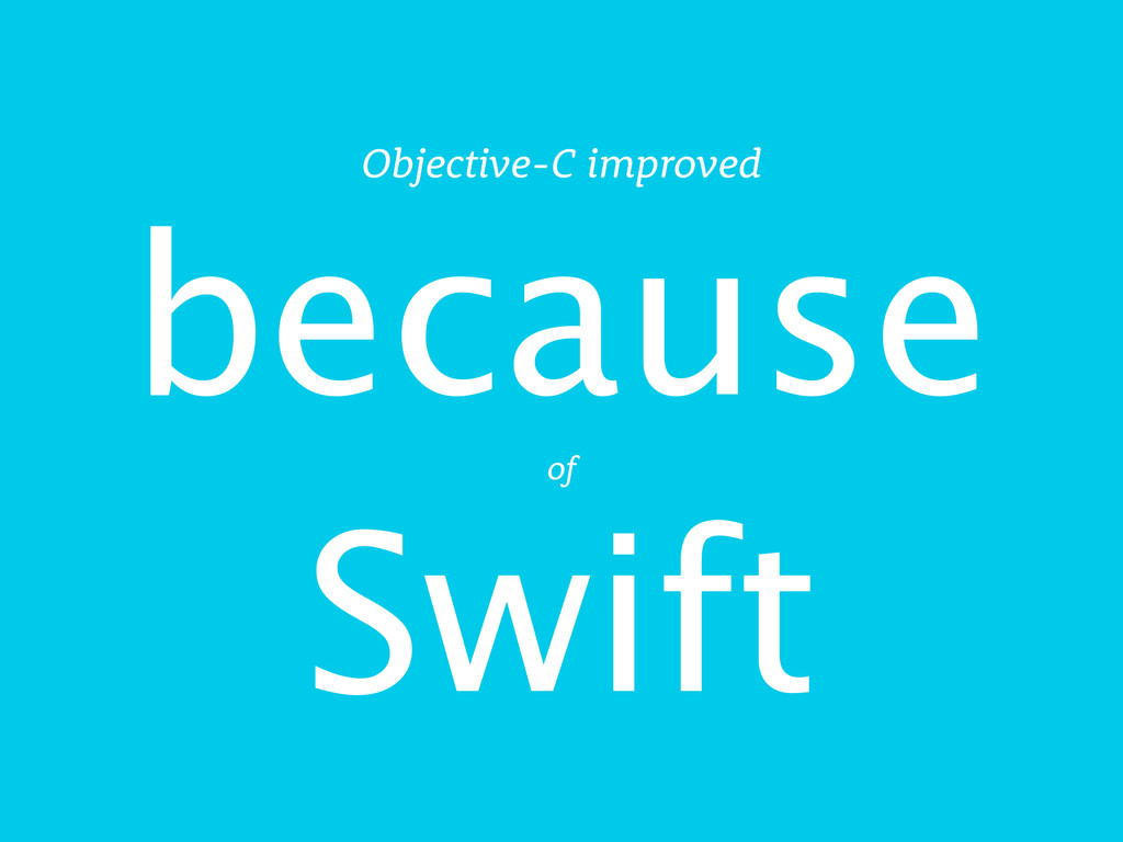 Swift Objective-C improved of because