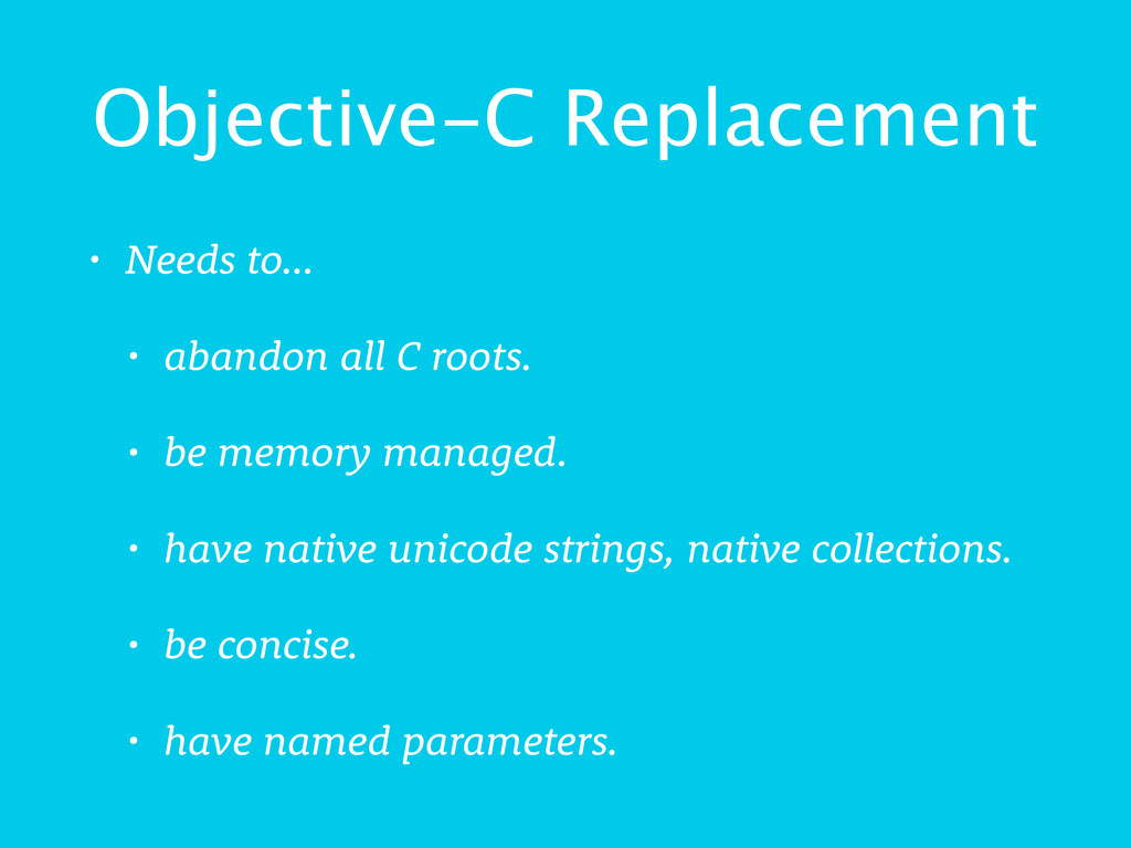 Objective-C Replacement • Needs to… • abandon a...