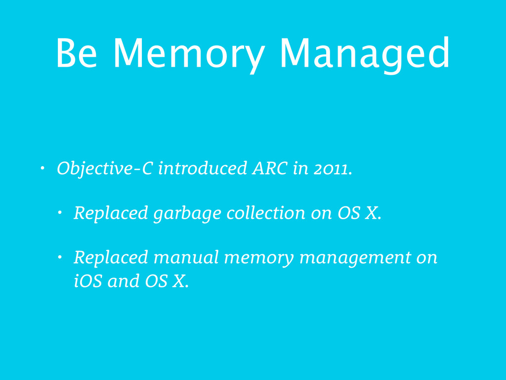 Be Memory Managed • Objective-C introduced ARC ...