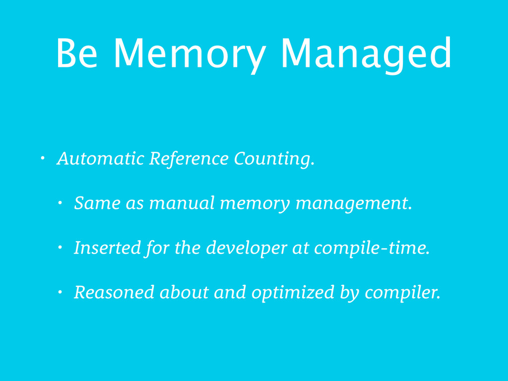 Be Memory Managed • Automatic Reference Countin...