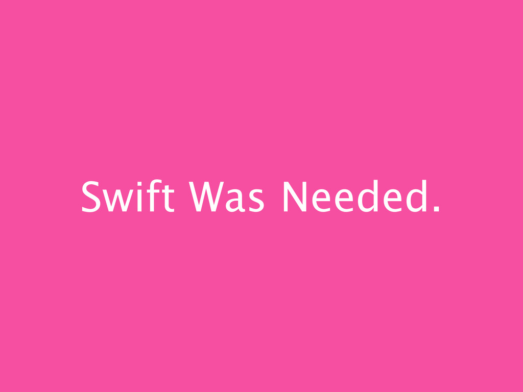 Swift Was Needed.