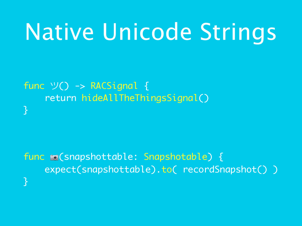 Native Unicode Strings func () -> RACSignal { ...