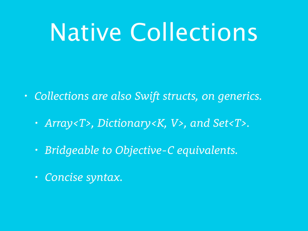 Native Collections • Collections are also Swift...