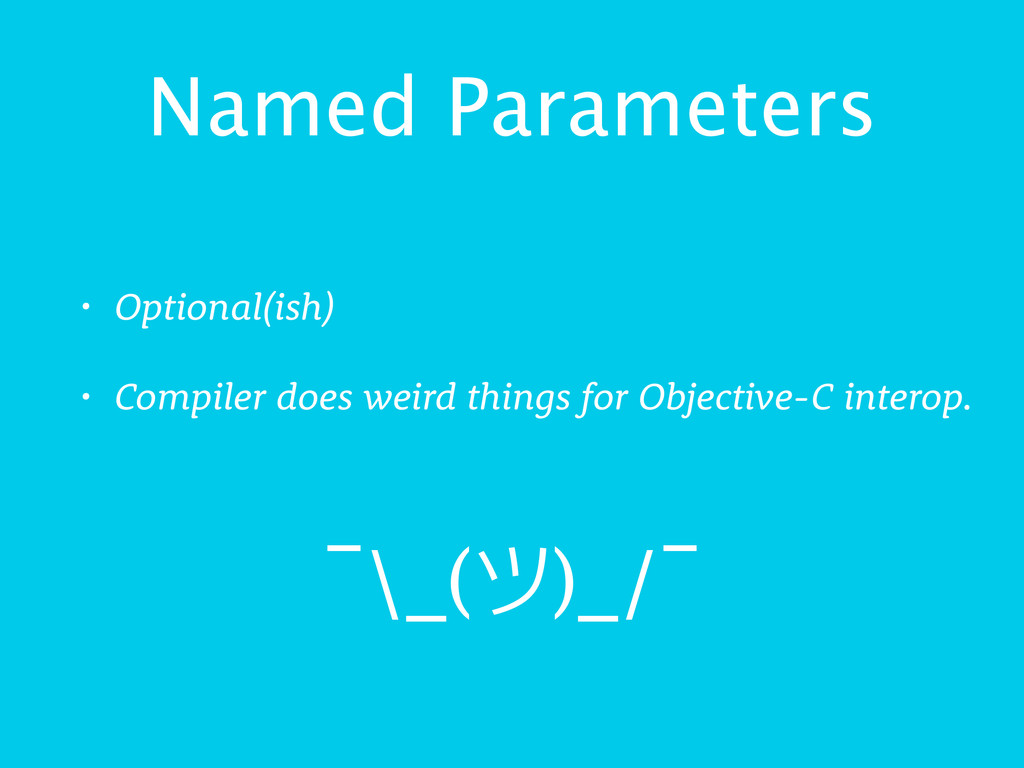Named Parameters • Optional(ish) • Compiler doe...