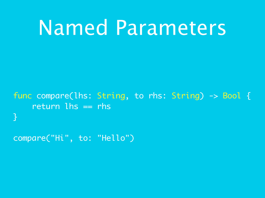 Named Parameters func compare(lhs: String, to r...