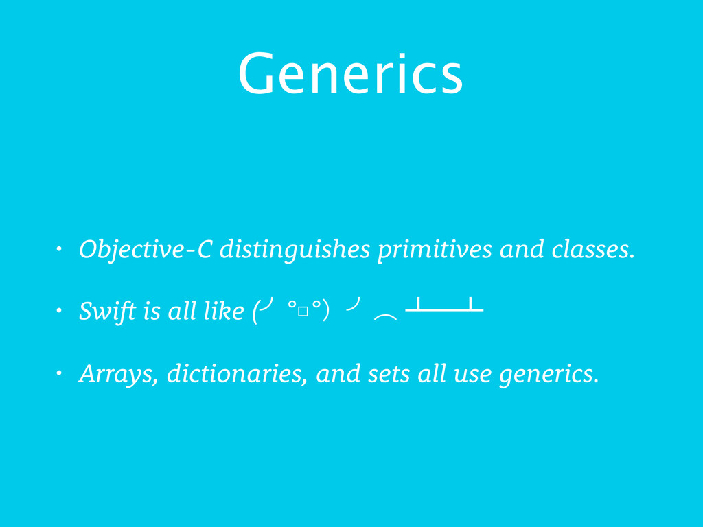 Generics • Objective-C distinguishes primitives...
