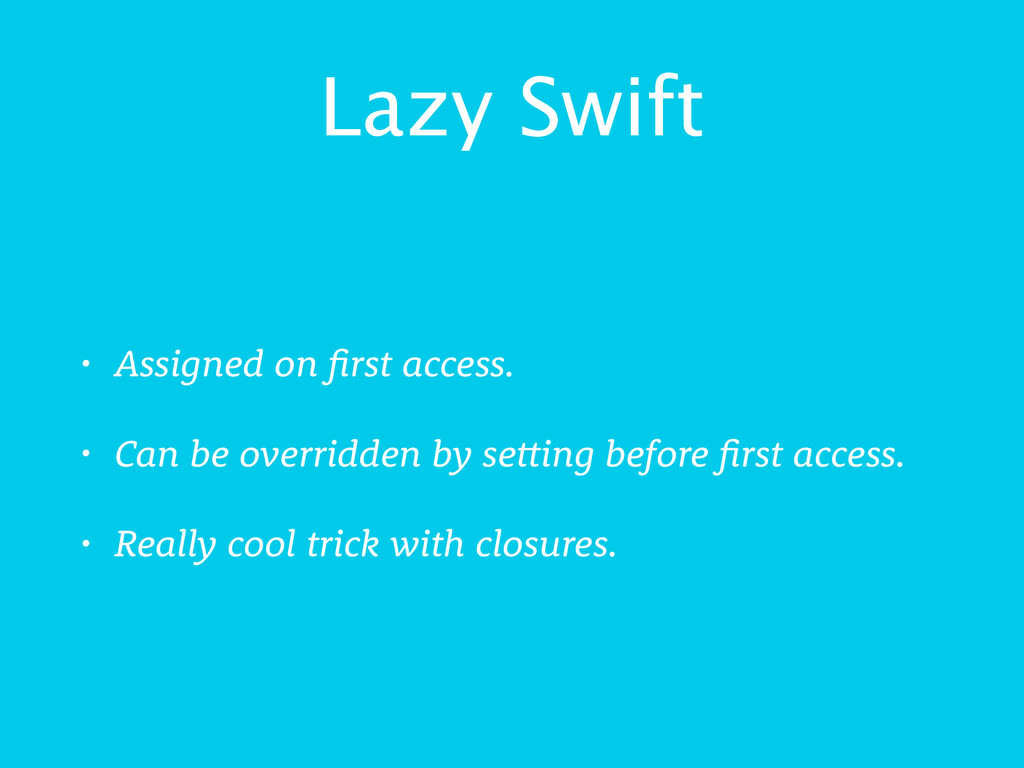 Lazy Swift • Assigned on first access. • Can be...