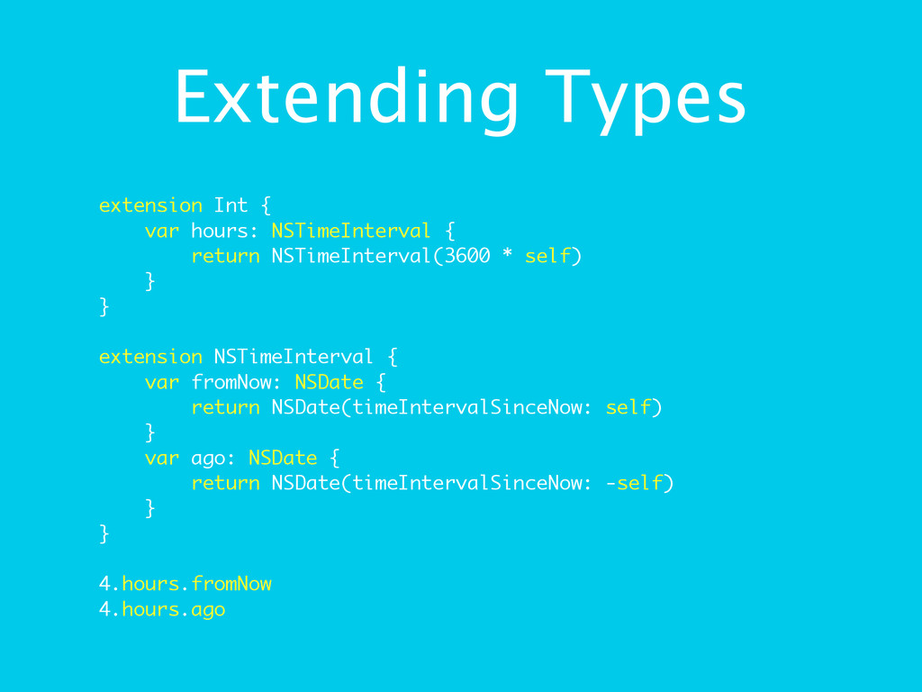 Extending Types extension Int { var hours: NSTi...
