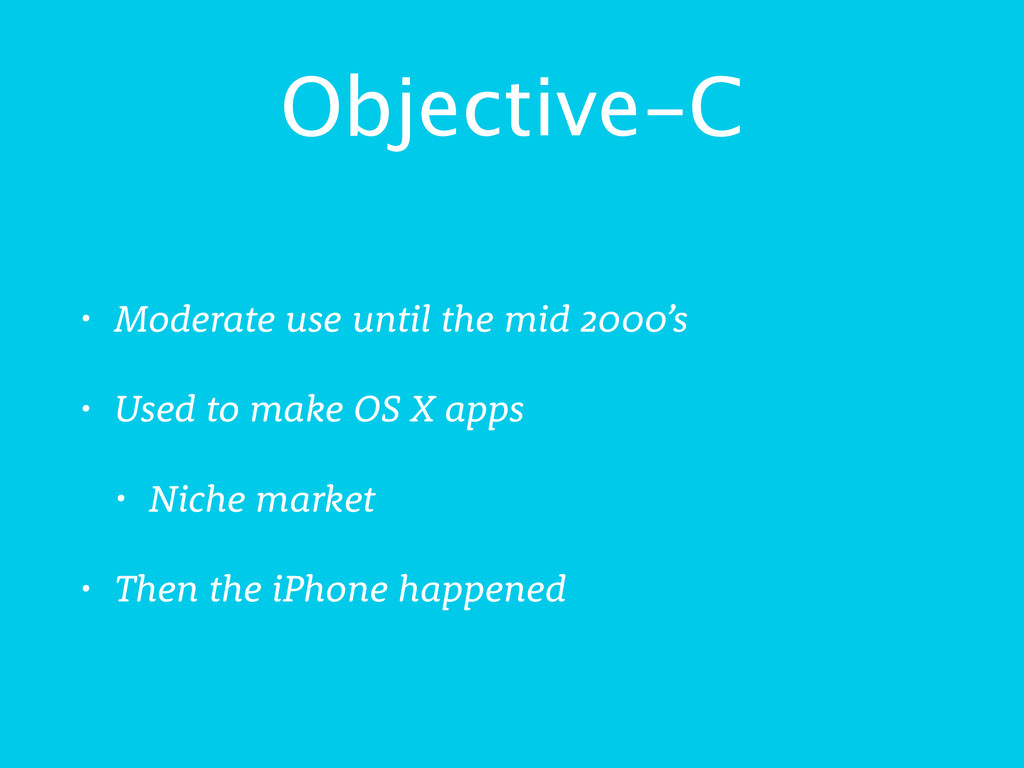 Objective-C • Moderate use until the mid 2000's...