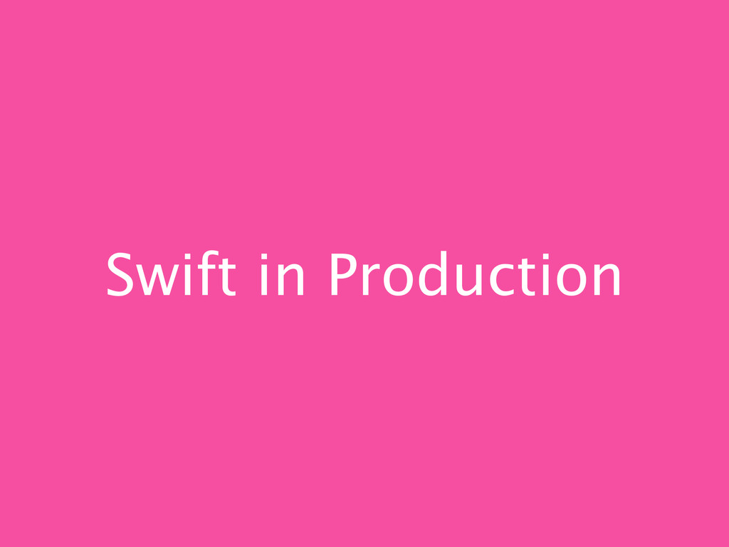 Swift in Production