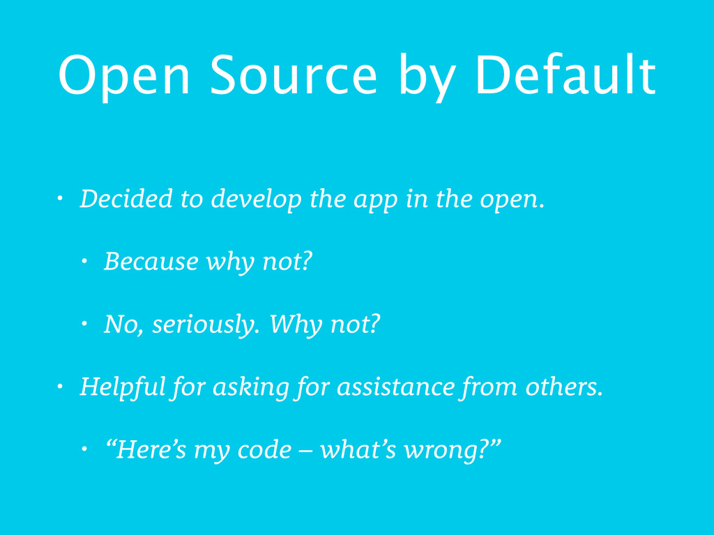 Open Source by Default • Decided to develop the...