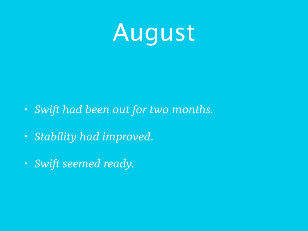 August • Swift had been out for two months. • S...