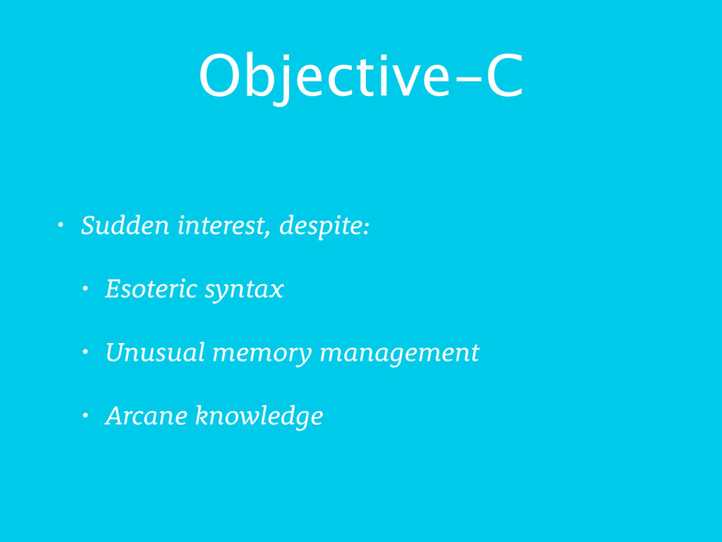 Objective-C • Sudden interest, despite: • Esote...