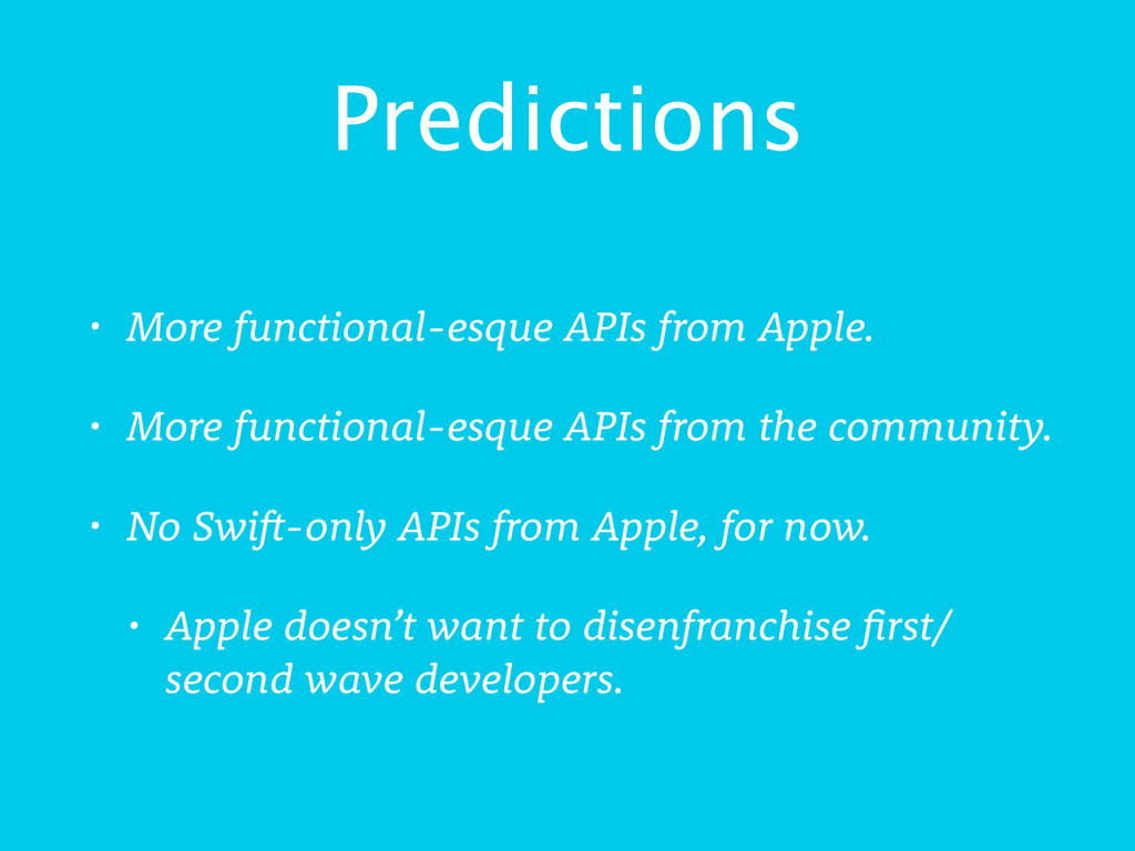 Predictions • More functional-esque APIs from A...