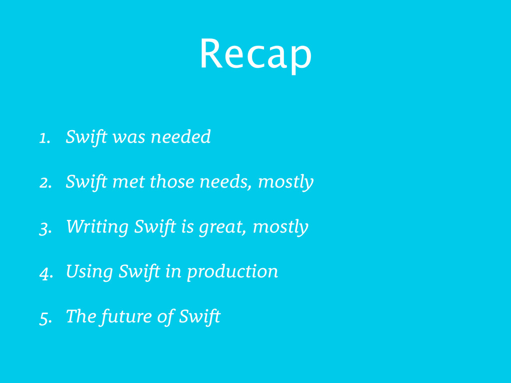 Recap 1. Swift was needed 2. Swift met those ne...