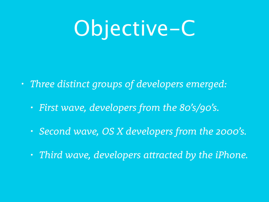 Objective-C • Three distinct groups of develope...