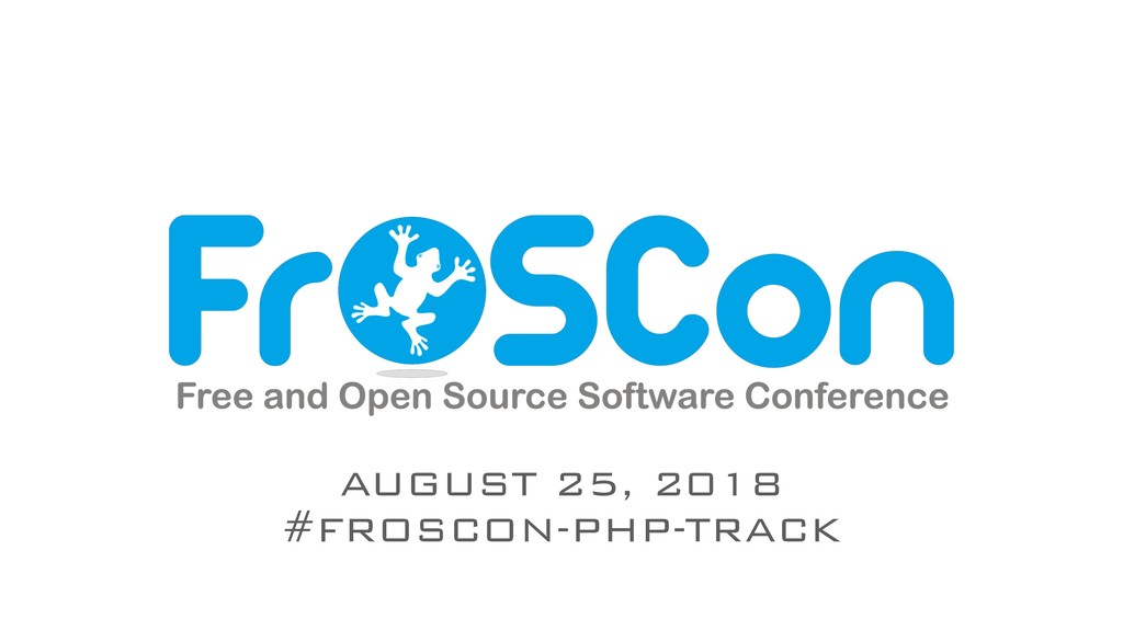 AUGUST 25, 2018 #FROSCON-PHP-TRACK