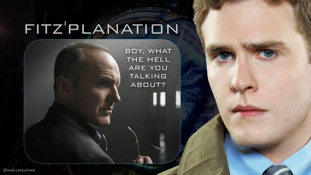 FITZ'PLANATION BOY, WHAT THE HELL ARE YOU TALKI...