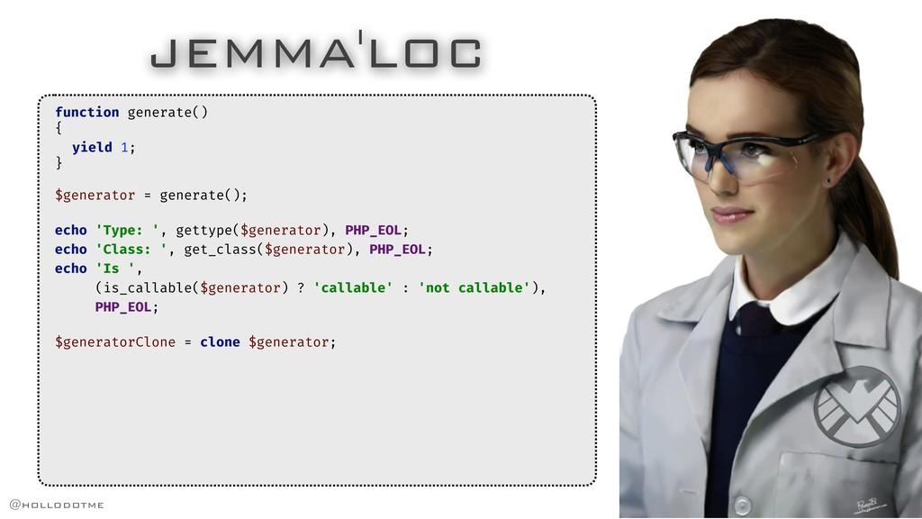 JEMMA'LOC function generate() { yield 1; } $gen...