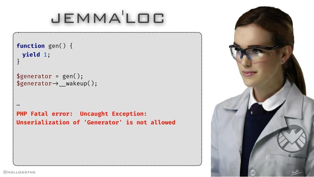 JEMMA'LOC function gen() { yield 1; } $generato...