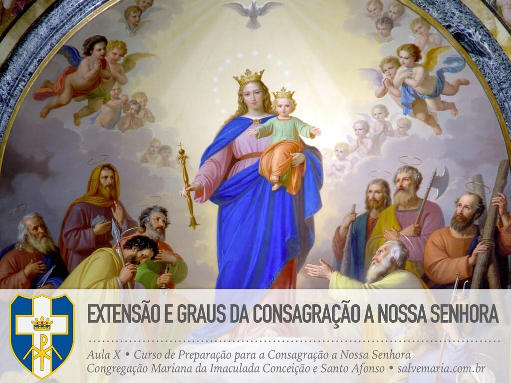 EXTENSÃO E GRAUS DA CONSAGRAÇÃO A NOSSA SENHORA...