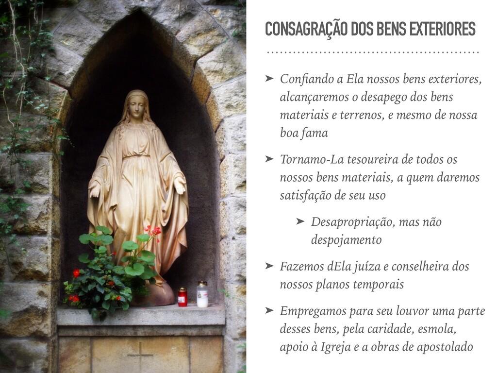 CONSAGRAÇÃO DOS BENS EXTERIORES ➤ Confiando a El...