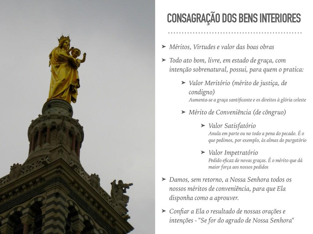 CONSAGRAÇÃO DOS BENS INTERIORES ➤ Méritos, Virt...