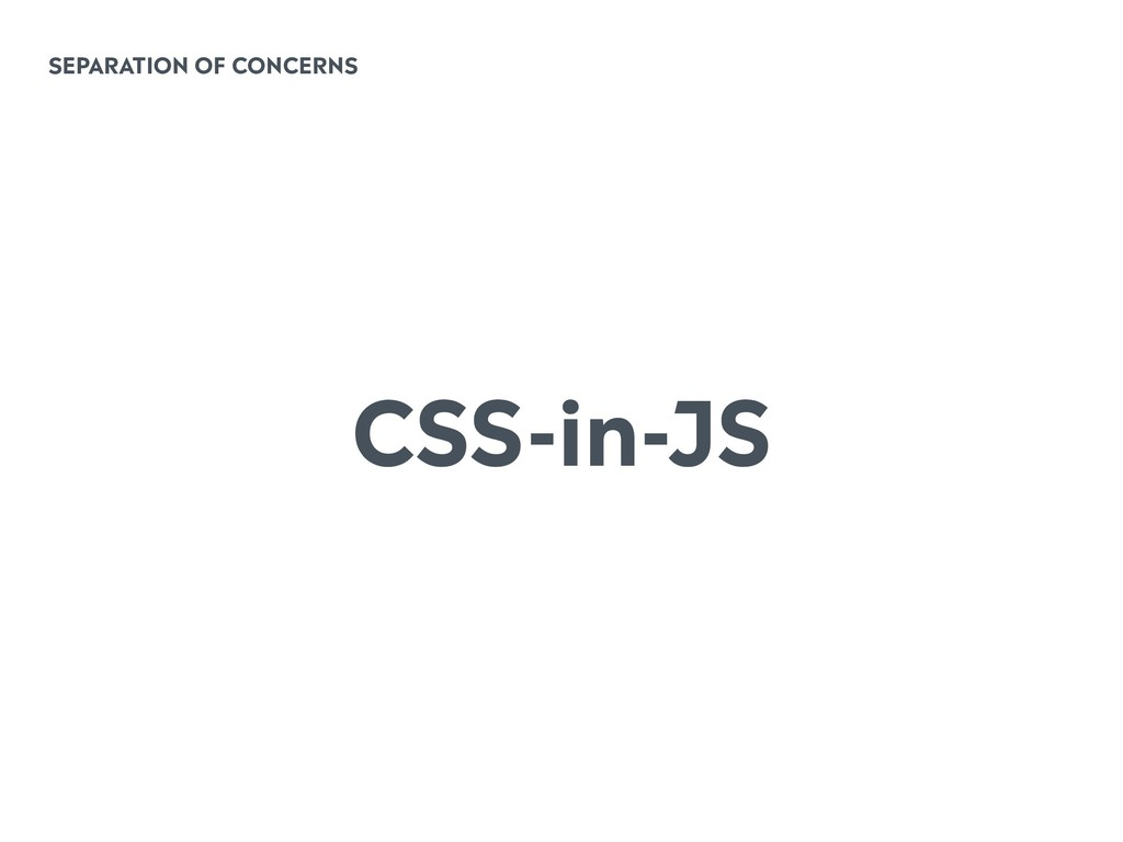SEPARATION OF CONCERNS CSS-in-JS