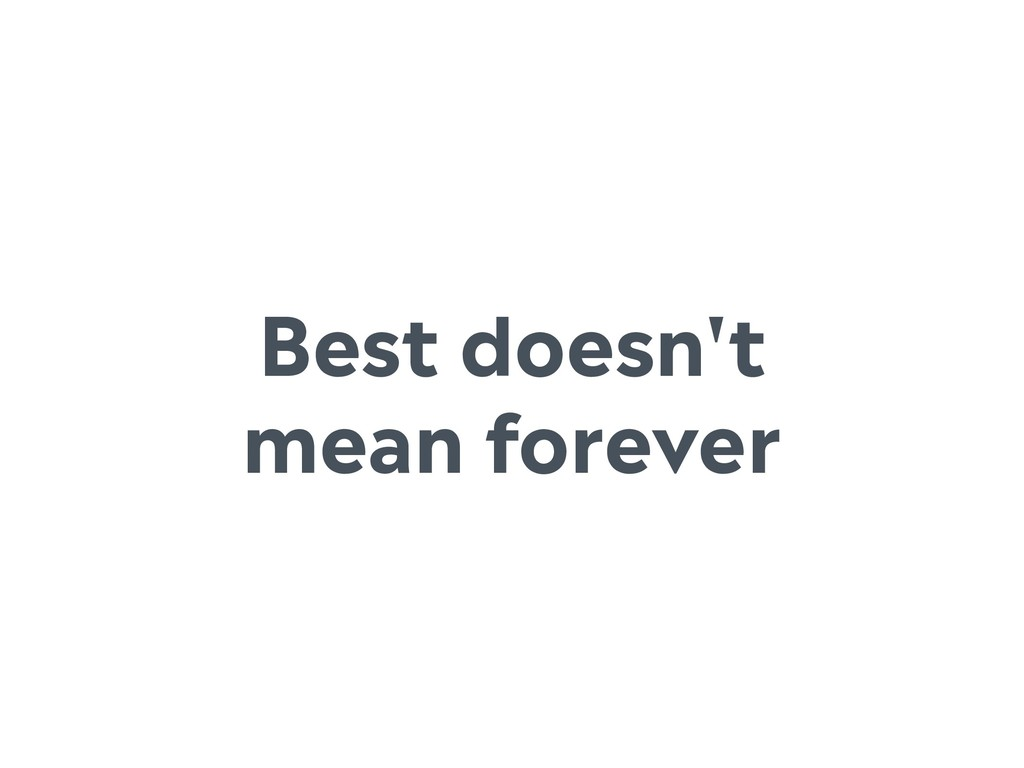 Best doesn't mean forever