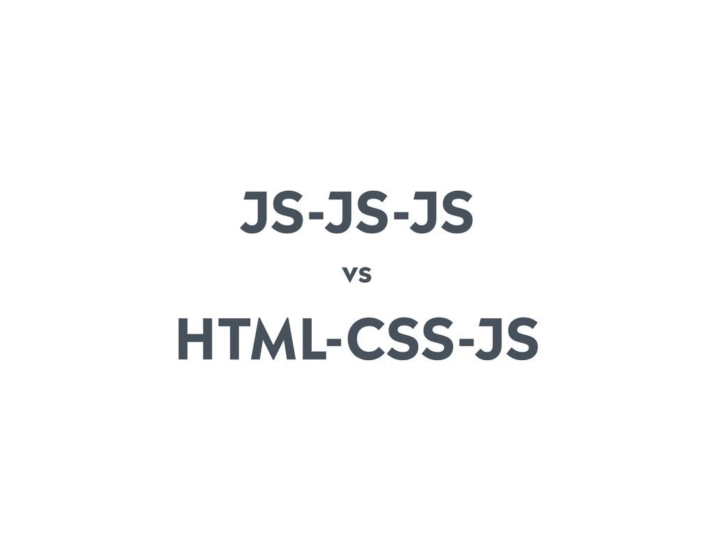 JS-JS-JS vs HTML-CSS-JS