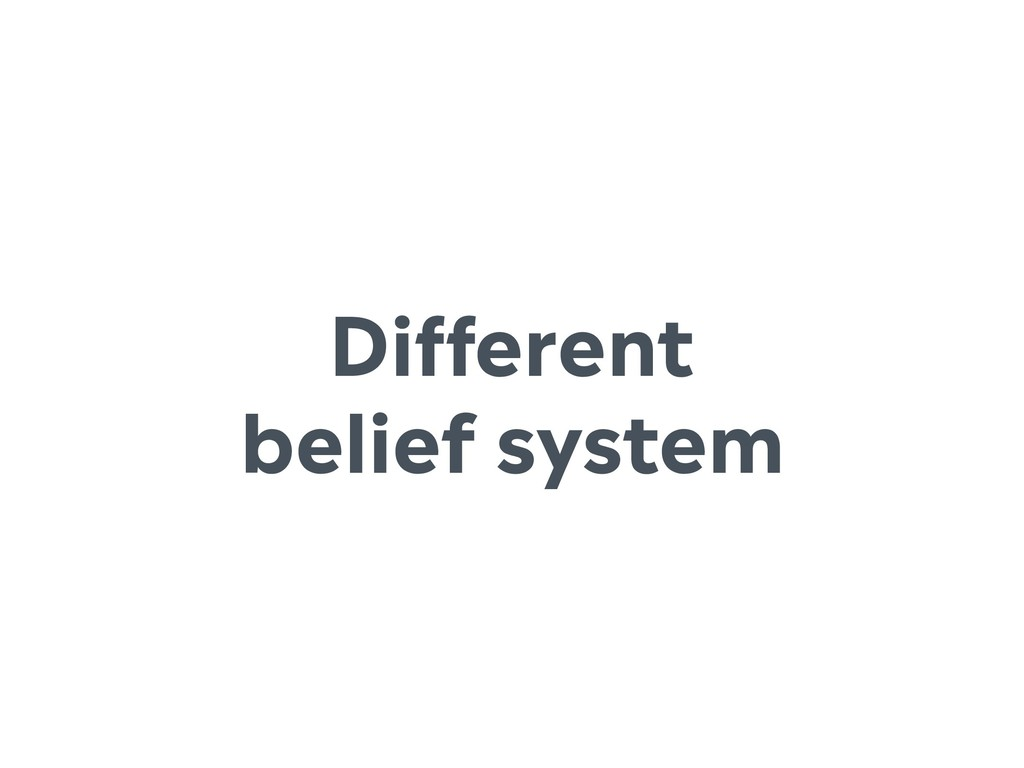 Different belief system