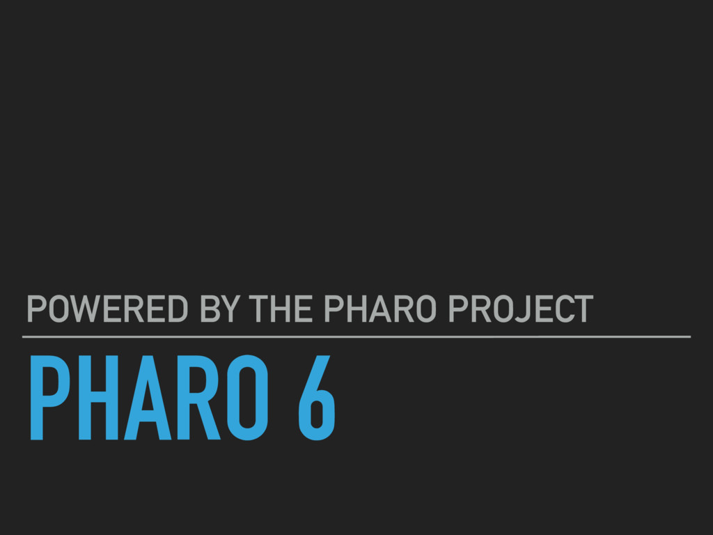 PHARO 6 POWERED BY THE PHARO PROJECT