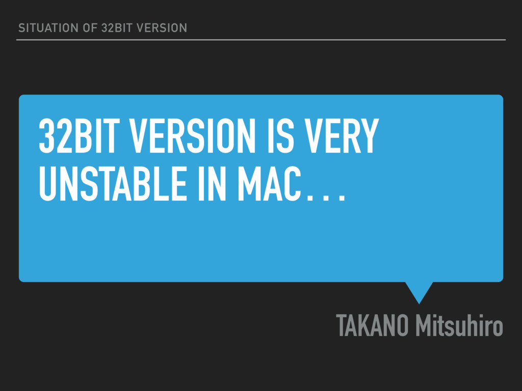 32BIT VERSION IS VERY UNSTABLE IN MAC… TAKANO M...