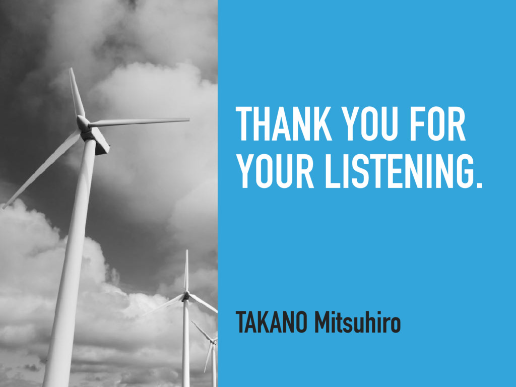 THANK YOU FOR YOUR LISTENING. TAKANO Mitsuhiro