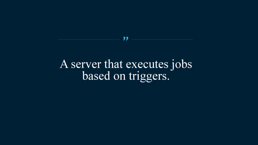 """A server that executes jobs based on triggers. """""""