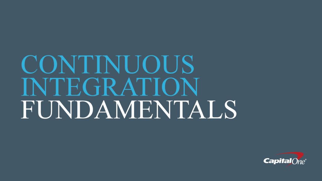 CONTINUOUS INTEGRATION FUNDAMENTALS