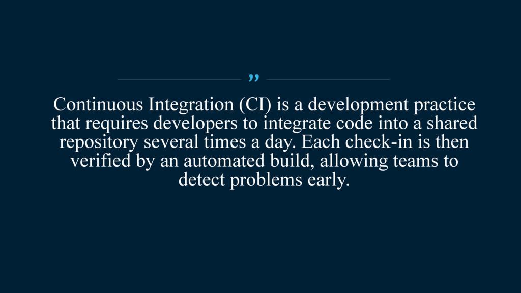 Continuous Integration (CI) is a development pr...