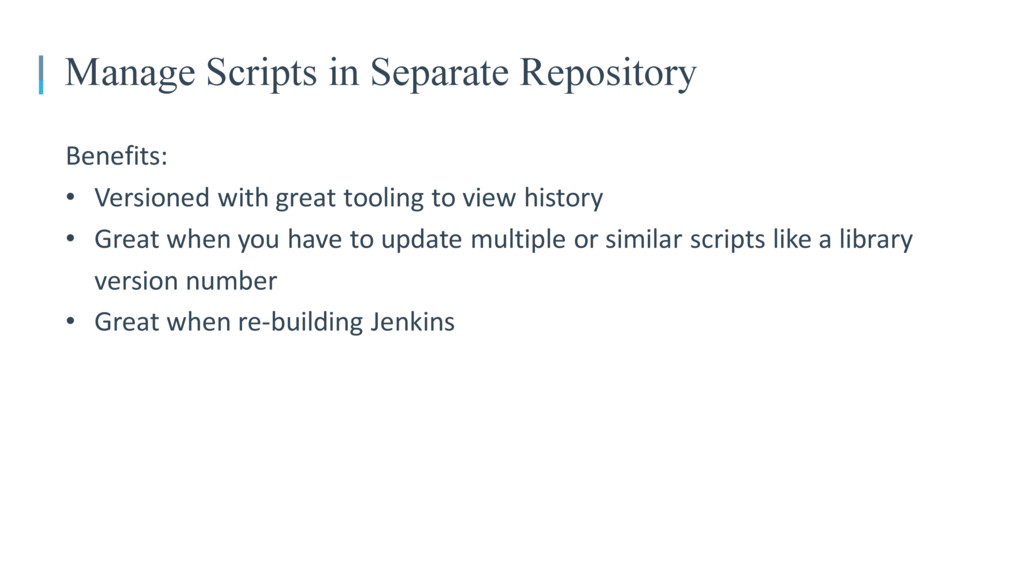 Manage Scripts in Separate Repository Benefits:...