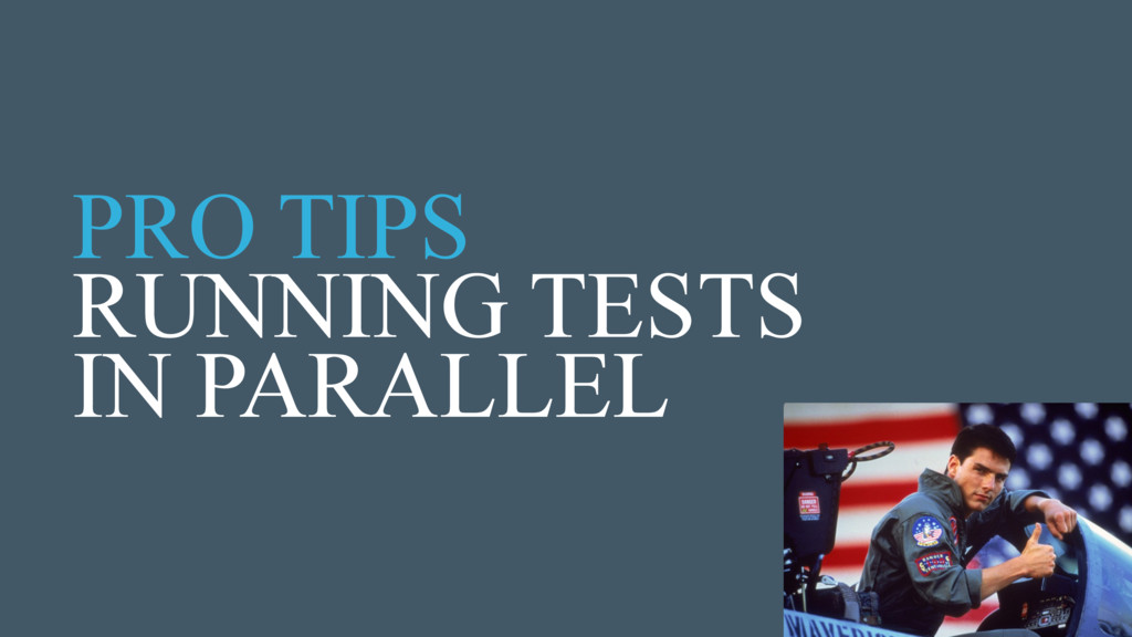 PRO TIPS RUNNING TESTS IN PARALLEL