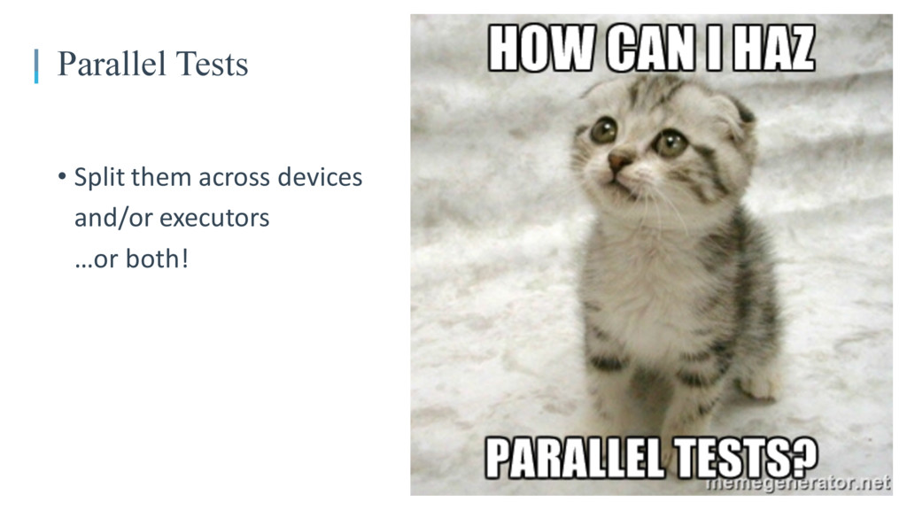• Split them across devices and/or executors …o...